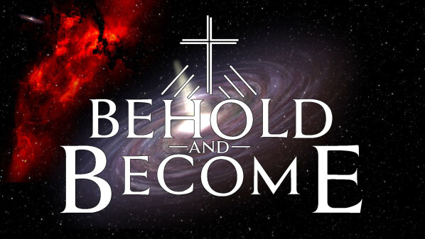 Series: Behold and Become