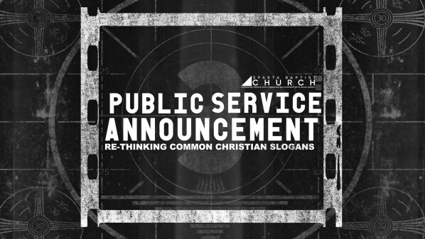 Series: Public Service Announcement: Rethinking Common Christian Slogans