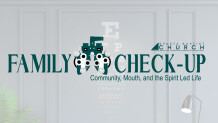 Family Check-up: Community, Mouth, and the Spirit Led Life - Week 1